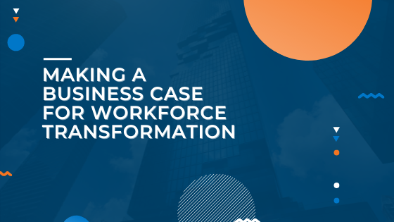 Making-a-Business-Case-For-Workforce-Transformation